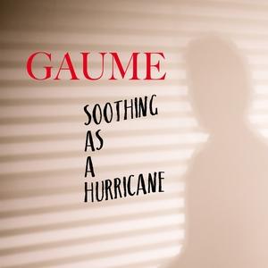 Soothing as a Hurricane | Gaume