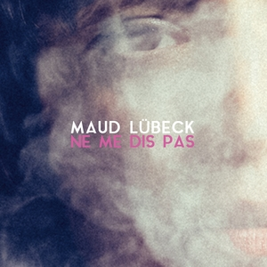 Ne me dis pas | Maud Lübeck