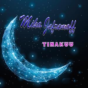 Tinakuu | Mika Jefremoff