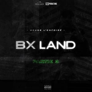 BX Land, Pt. 3 | Heuss L'enfoiré