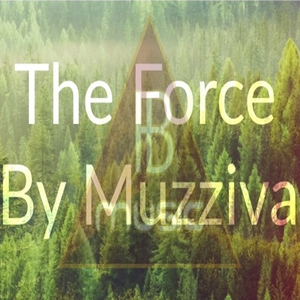 The Force | Muzziva