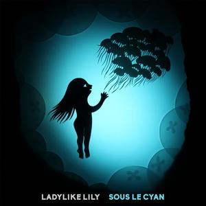Sous le cyan   Ladylike Lily