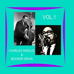 Charles Mingus & Booker Ervin / First Recordings, Vol. 1 | Charles Mingus & Booker Ervin