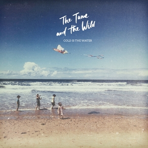 Cold Is the Water | The Tame and the Wild