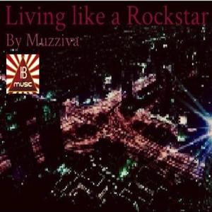 Living Like a Rockstar | Muzziva
