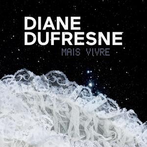 Mais vivre | Diane Dufresne