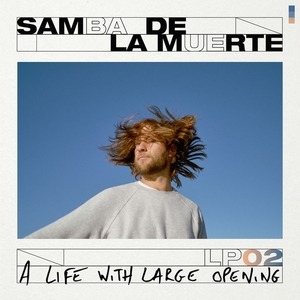 A Life with Large Opening | Samba De La Muerte