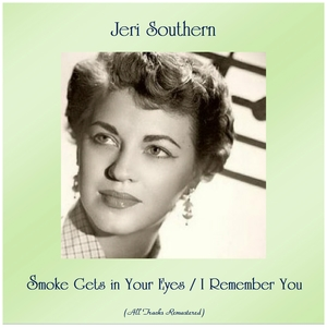 Smoke Gets in Your Eyes / I Remember You | Jeri Southern