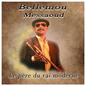 Le père du raï moderne   Bellemou Messaoud