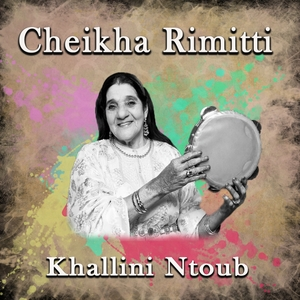 Khallini ntoub | Cheikha Rimitti