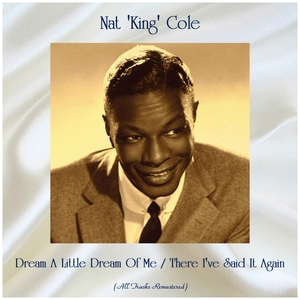 Dream A Little Dream Of Me / There I've Said It Again | Nat 'King' Cole