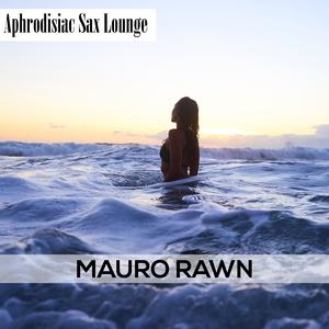 Aphrodisiac Sax Lounge | Mauro Rawn