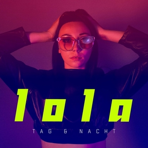 Tag & Nacht | Lola