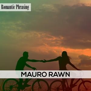 Romantic Phrasing | Mauro Rawn