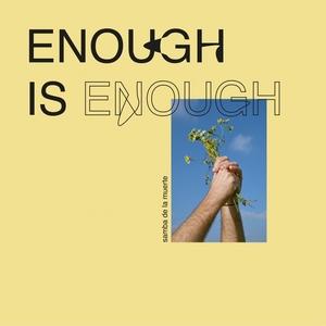 Enough Is Enough | Samba De La Muerte