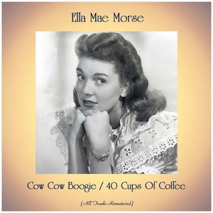 Cow Cow Boogie / 40 Cups Of Coffee | Ella Mae Morse