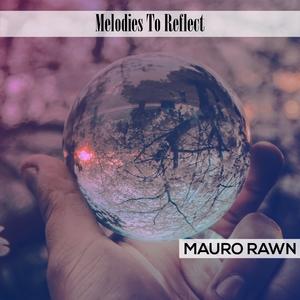 Melodies To Reflect | Mauro Rawn