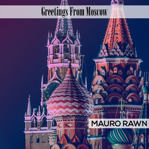 Greetings From Moscow | Mauro Rawn