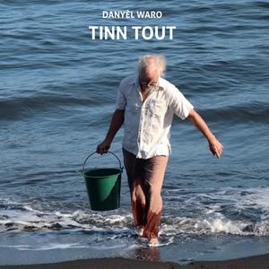 Tinn tout | Danyèl Waro