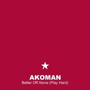 Better Off Alone (Play Hard) | Akoman