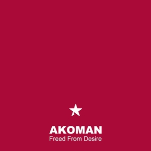 Freed From Desire | Akoman