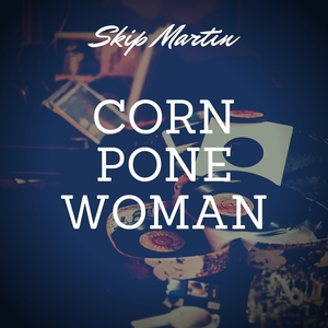 Corn Pone Woman | Skip Martin