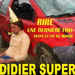 Rire une dernière fois avant la fin du monde... | Didier Super