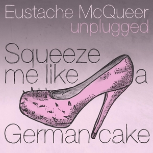Squeeze Me Like a German Cake   Eustache McQueer
