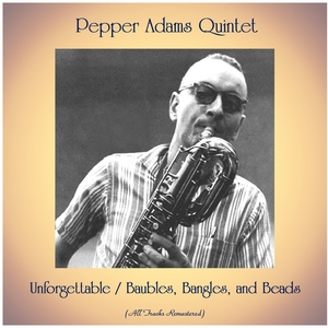 Unforgettable / Baubles, Bangles, and Beads   Pepper Adams Quintet