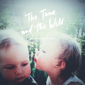 Light Upon Light | The Tame and the Wild
