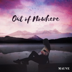 Out of Nowhere | Mauve