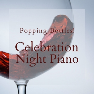 Popping Bottles! - Celebration Night Piano | Relaxing Piano Crew