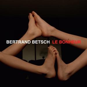 Le bonheur | Bertrand Betsch