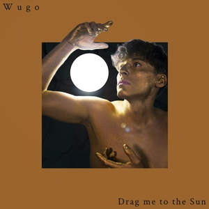 Drag Me to the Sun | Wugo