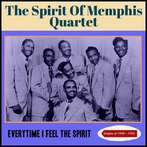 Everytime I Feel the Spirit (Singles1950 - 1952) | The Spirit of Memphis Quartet