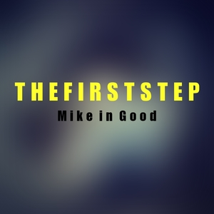 The First Step | Mike in Good