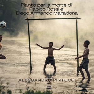 Pianto per la morte di Pablito Rossi e Diego Armando Maradona | Alessandro Pintucci