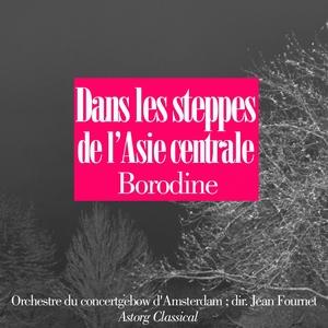 Borodine : Dans les steppes de l'Asie centrale | Orchestre du concertgebow d'Amsterdam