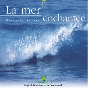Chlorophylle 11 : La mer enchantée | Relaxing Zen Nature