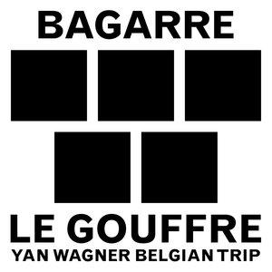 Le gouffre (Yan Wagner Belgian Trip) - Single | Bagarre