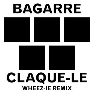 Claque-le (Wheez-ie Remix) - Single | Bagarre