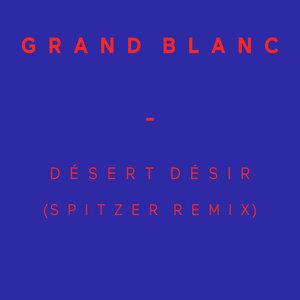 Désert Désir (Spitzer Remix) - Single | Grand Blanc