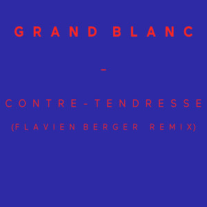 Contre-tendresse (Flavien Berger Remix) - Single | Grand Blanc