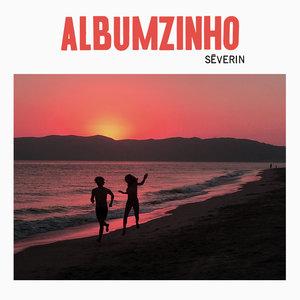 Albumzinho - EP | Séverin