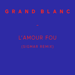 L'amour fou (Sigmar Remix) - Single | Grand Blanc