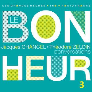 Le Bonheur (Conversations), Vol. 3 - Les Grandes Heures Radio France / Ina | Jacques Chancel
