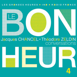 Le Bonheur (Conversations), Vol. 4 - Les Grandes Heures Radio France / Ina | Jacques Chancel