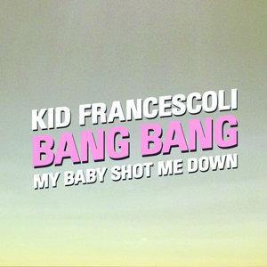 Bang Bang (My Baby Shot Me Down) - Single | Kid Francescoli