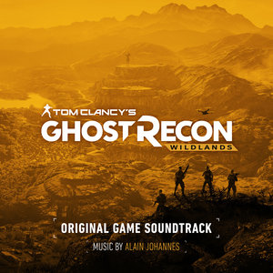 Tom Clancy's Ghost Recon Wildlands (Original Game Soundtrack) | Alain Johannes