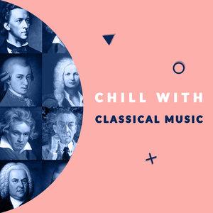Chill with Classical Music (Enjoy the Coolest Melodies of Classical Music)   L'orchestre Philarmonique de l'ORTF